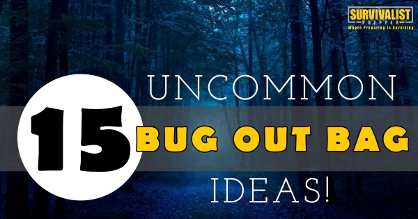 15 Uncommon Bug Out Bag Ideas