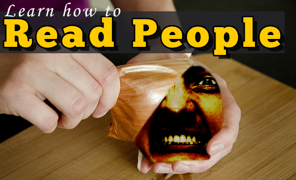 Learn How to Read People and Peel Back the Onion