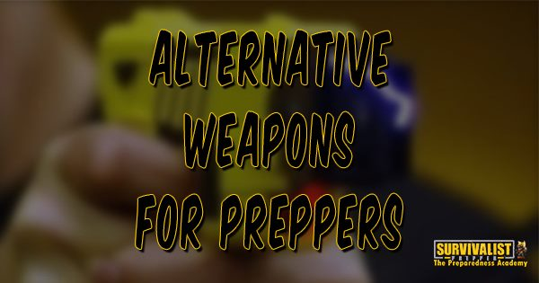 Alternative Weapons for Preppers
