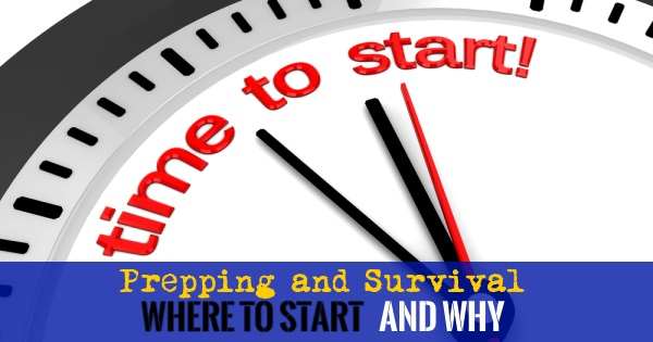 Prepping and Survival Where to Start and Why