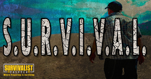 The Acronym S.U.R.V.I.V.A.L. And How it Applies To You