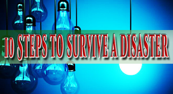 10 Steps to Survive a Disaster Big or Small