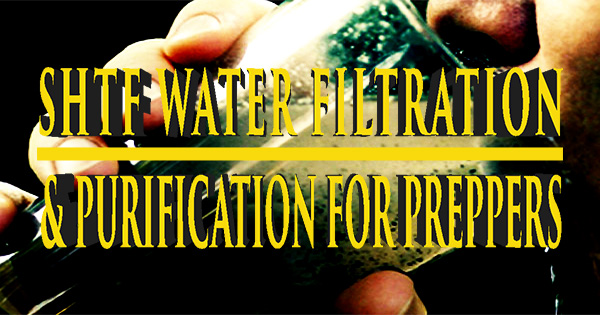 SHTF Water Filtering and Purification For Preppers