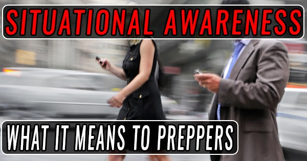 Situational Awareness What it Means to Preppers