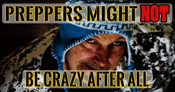 Why We Crazy Preppers Aren't So Crazy