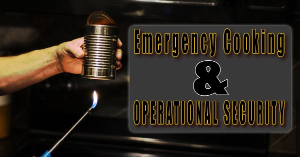 Emergency Cooking Ideas and Operational Security
