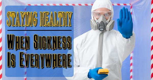 Staying Healthy when Sickness is Everywhere