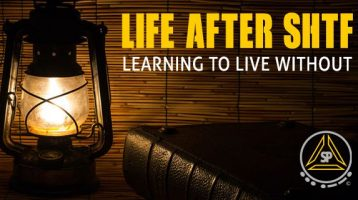 Life After SHTF: Learning to Live Without
