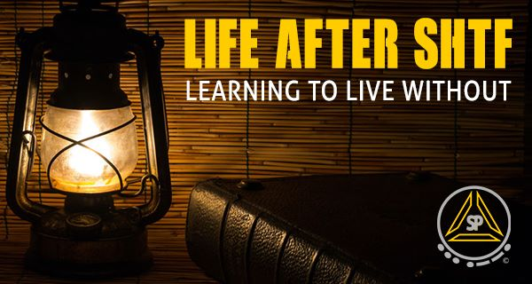 Life After SHTF Learning to Live Without