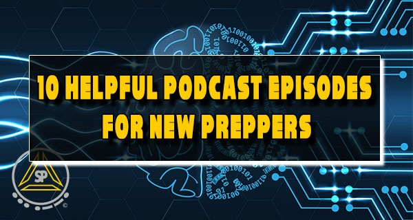 10 Helpful Podcast Episodes for New Preppers