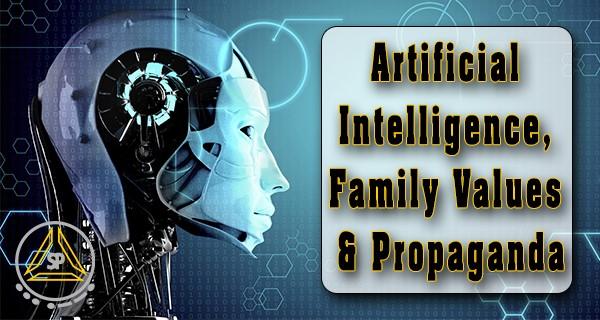 Artificial Intelligence Family Values and Propaganda
