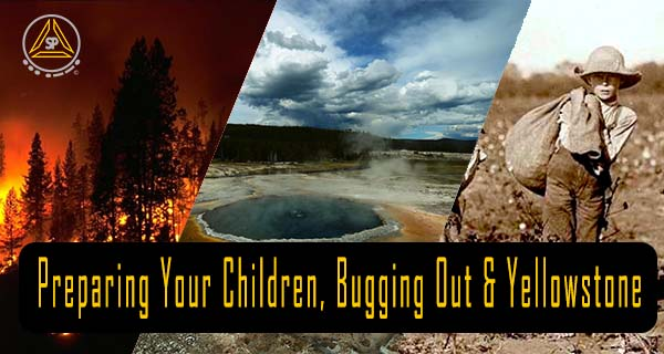 Preparing Your Children, Bugging Out & Yellowstone