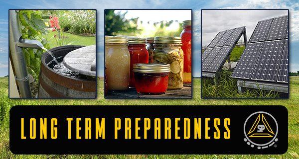 Long Term Preparedness & Self-Sufficiency