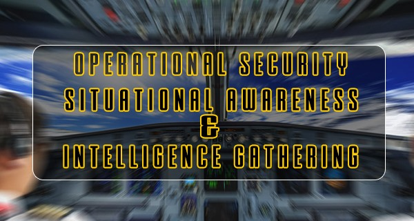 Operational Security Situational Awareness Intelligence Gathering