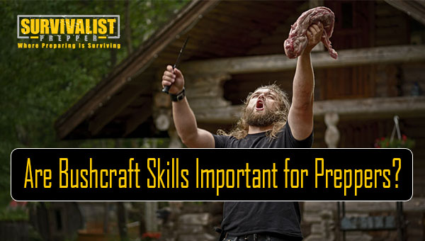 Bushcraft Skills and Preppers?