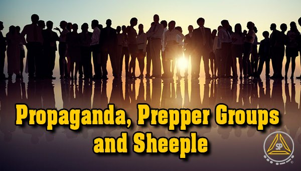 Propaganda Prepper Groups and Sheeple